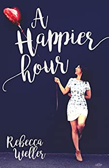 A Happier Hour by [Weller, Rebecca]