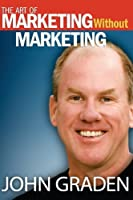 The Art of Marketing Without Marketing: How to Attract Clients Instead of Chasing Them