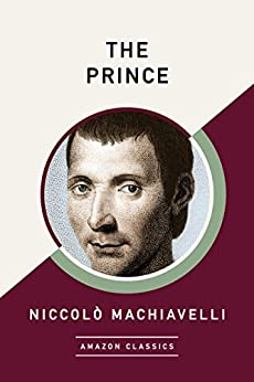 The Prince (AmazonClassics Edition) by [Machiavelli, Niccolò]