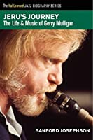 Jeru's Journey: The Life and Music of Gerry Mulligan (Hal Leonard Jazz Biography Ser)