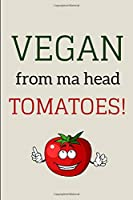 Vegan From Ma Head Tomatoes!: Funny Lined Notebook Journal - For Vegan Lovers Animal Enthusiasts - Novelty Themed Gifts - Laughing Gag Joke Hilarious Humour