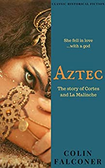 AZTEC: the story of Cortes and La Malinche (CLASSIC HISTORY Book 5) by [Falconer, Colin]