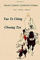 Taoist Classic Complete Works: Tao Te Ching, Chuang Tzu