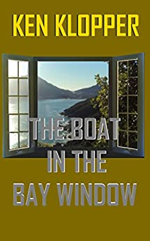 THE BOAT IN THE BAY WINDOW by [Klopper, Ken]