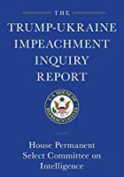 The Trump-Ukraine Impeachment Inquiry Report and Report of Evidence in the Democrats' Impeachment Inquiry in the House of Representatives