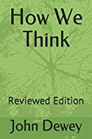 How We Think: Reviewed Edition (100Books)