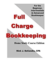Full Charge Bookkeeping, HOME STUDY COURSE EDITION: For the Beginner, Intermediate & Advanced Bookkeeper