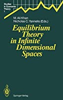 Equilibrium Theory in Infinite Dimensional Spaces (Studies in Economic Theory)