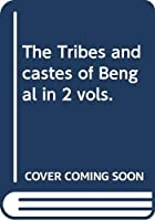 The Tribes and castes of Bengal in 2 vols.