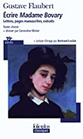 Ecrire Madame Bovary (Folio Plus Classique)