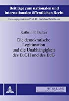 Die Demokratische Legitimation Und Die Unabhangigkeit Des Eugh Und Des Eug (Beitraege Zum Nationalen Und Internationalen Oeffentlichen R)