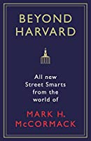 Beyond Harvard: All-new street smarts from the world of Mark H. McCormack