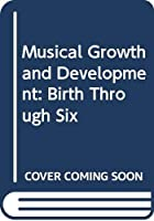 Musical Growth and Development: Birth Through Six