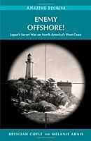 Enemy Offshore!: Japan's Secret War on North America's West Coast (Amazing Stories)