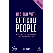 Dealing with Difficult People: Fast, Effective Strategies for Handling Problem People (Creating Success Book 76)