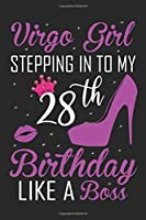 Virgo Girl Stepping In To My 28th Birthday Like A Boss: Zodiac Diary - Horoscope Journal - Virgo gifts for her - Zodiac birthday party gift - College-Ruled journal notebook for Virgo Zodiac