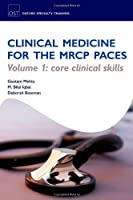 Clinical Medicine for the MRCP PACES: Volume 1: Core Clinical Skills