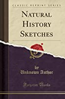 Natural History Sketches (Classic Reprint)