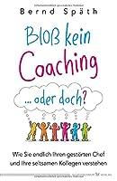 Bloss kein Coaching ... oder doch?: Wie Sie endlich Ihren gestoerten Chef und Ihre seltsamen Kollegen verstehen