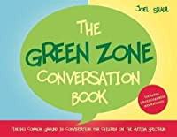 The Green Zone Conversation Book: Finding Common Ground in Conversation for Children on the Autism Spectrum by Joel Shaul(2014-10-21)