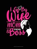 I Go By Wife Mom & Boss: Unruled Composition Book
