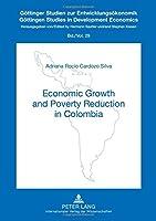Economic Growth and Poverty Reduction in Colombia (Gottingen Studies in Development Economics)