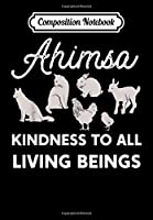 Composition Notebook: Ahimsa Vegan Ahimsa Kindness to All Living Beings, Journal 6 x 9, 100 Page Blank Lined Paperback Journal/Notebook
