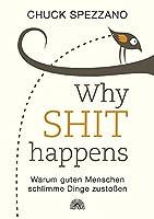 WHY SHIT HAPPENS: Warum guten Menschen schlimme Dinge zustossen - Grundlagenwerk, Bedeutung der Selbstverantwortung, Prinzipien und Dynamiken unseres Bewusstseins, spirituelles Wachstum, weltberuehmter Weisheitslehrer