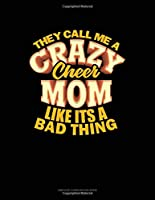 They Call Me A Crazy Cheer Mom Like It's A Bad Thing: Unruled Composition Book