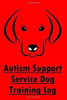 Autism Support Service Dog Training Log: Dog Training Record for Tracking Progress, Journal & Notebook
