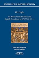 On Logic: An Arabic Critical Edition and English Translation of Epistles 10-14 (Epistles of the Brethren of Purity)