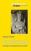 Karl Martell: Der Beginn Karolingischer Herrschaft (Kohlhammer Urban Taschenbucher)
