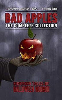 Bad Apples: Halloween Horror: The Complete Collection by [Burke, Kealan Patrick, Light, Evans, Light, Adam, Lorn, Edward, Matthews, Mark, McNee, John, Parent, Jason, Saunders, Craig, Xane, Gregor]