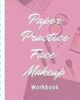 Paper Practice Face Makeup Workbook: Artist's Blank Workbook for Daytime | Evening | Runway Looks | Makeup Artists | Direct Sales Consultants  Beauty School Classes | Practice Paper Journal | Client Logbook | Video Tutorial | Makeup Junkies Workbook