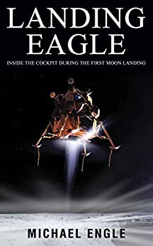 Landing Eagle: Inside the Cockpit During the First Moon Landing by [Engle, Michael]