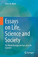 Essays on Life, Science and Society: The World through the Eyes of a Life Scientist