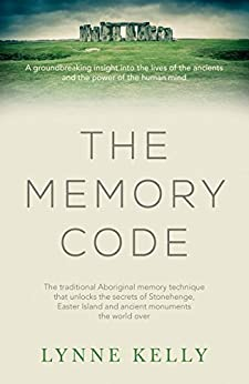 The Memory Code: The traditional Aboriginal memory technique that unlocks the secrets of Stonehenge, Easter Island and ancient monuments the world over by [Kelly, Lynne]