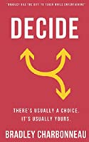 Decide: There's usually a choice. It's usually yours. (Repossible)