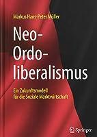 Neo-Ordoliberalismus: Ein Zukunftsmodell fuer die Soziale Marktwirtschaft