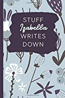 Stuff Izabella Writes Down: Personalized Journal / Notebook (6 x 9 inch) with 110 wide ruled pages inside [Soft Blue Pattern]