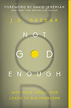 Not God Enough: Why Your Small God Leads to Big Problems by [Greear, J.D.]
