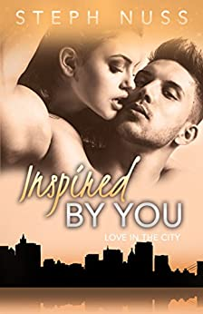 Inspired By You (Love in the City Book 6) by [Nuss, Steph]
