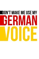 "Don't Make Me Use My German Voice: 6x9"" Dot Bullet Notebook/Journal Funny Gift Idea For Germans With German Accents"