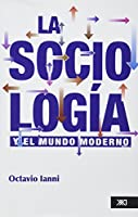 La Sociologia Y El Mundo Moderno/ Sociology and the Modern World