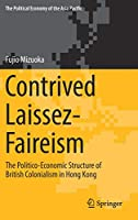 Contrived Laissez-Faireism: The Politico-Economic Structure of British Colonialism in Hong Kong (The Political Economy of the Asia Pacific)