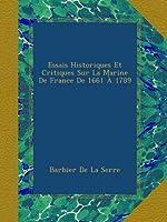 Essais Historiques Et Critiques Sur La Marine De France De 1661 À 1789