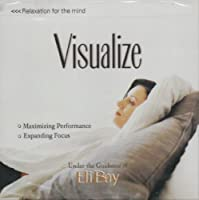 Relaxation For The Mind: Visualize by Eli Bay