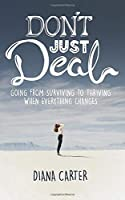 Don't Just Deal: Going From Surviving to Thriving When Everything Changes
