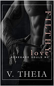 Filthy Love (Renegade Souls MC Romance Saga Book 4) by [Theia, V.]