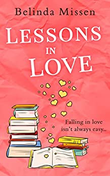 Lessons in Love: The perfect laugh out loud romantic comedy for summer! by [Missen, Belinda]
